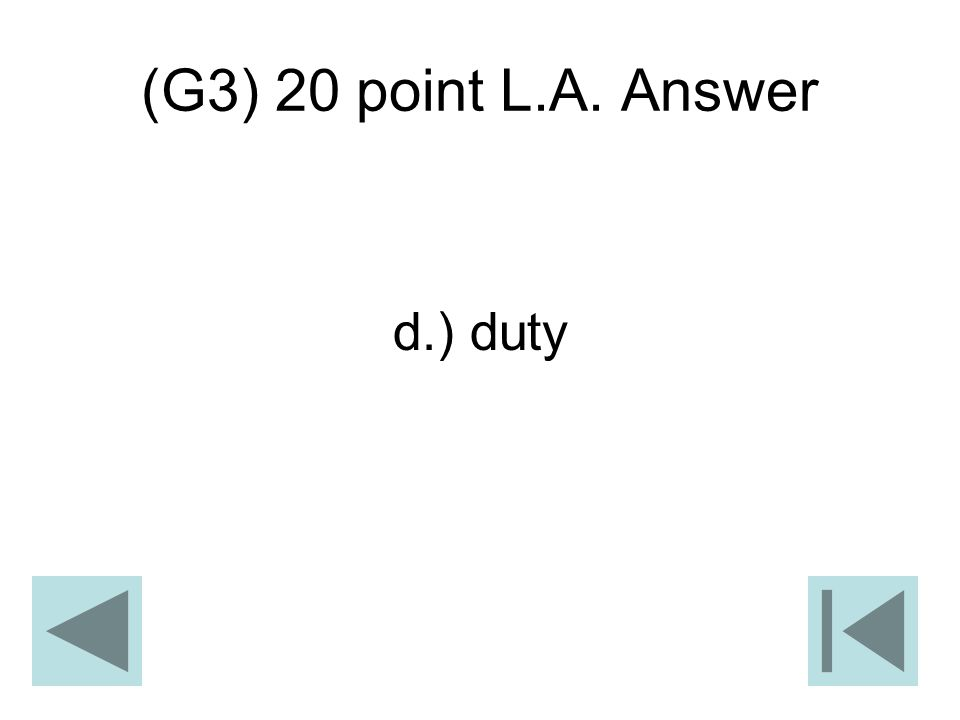 (G3) 20 point L.A. Answer d.) duty