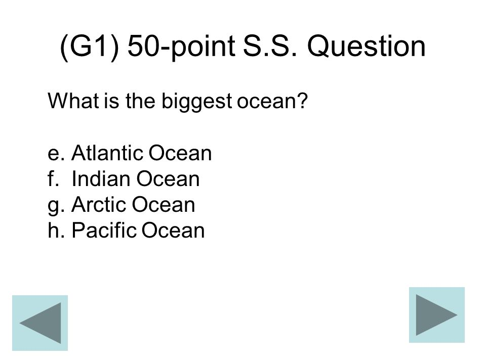 (G1) 50-point S.S. Question What is the biggest ocean.