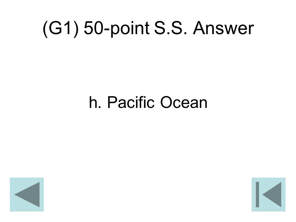 (G1) 50-point S.S. Answer h. Pacific Ocean