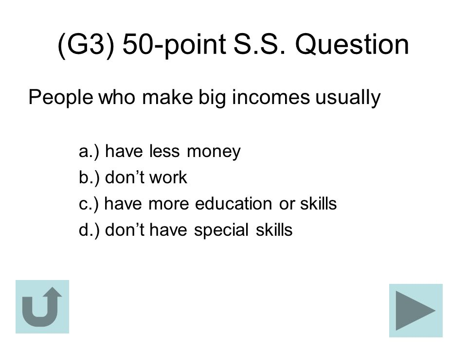 (G3) 50-point S.S. Question People who make big incomes usually