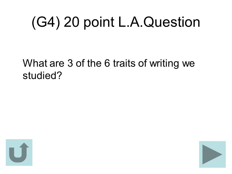 (G4) 20 point L.A.Question What are 3 of the 6 traits of writing we studied