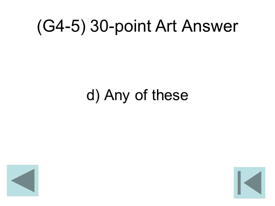 (G4-5) 30-point Art Answer d) Any of these