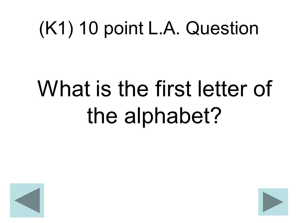 What is the first letter of the alphabet