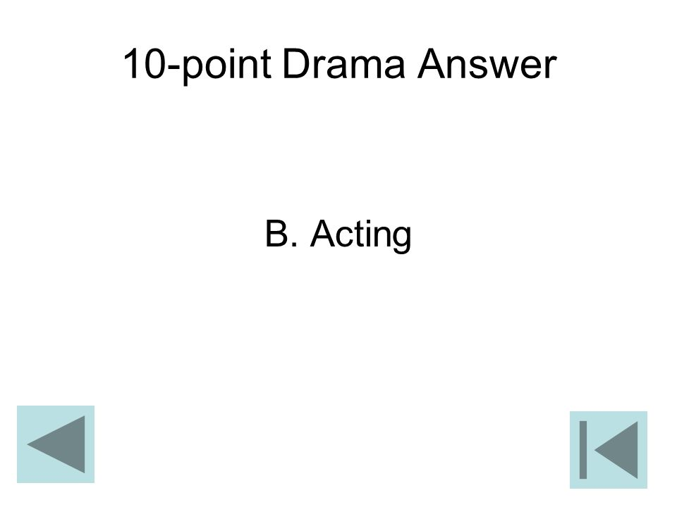 10-point Drama Answer B. Acting