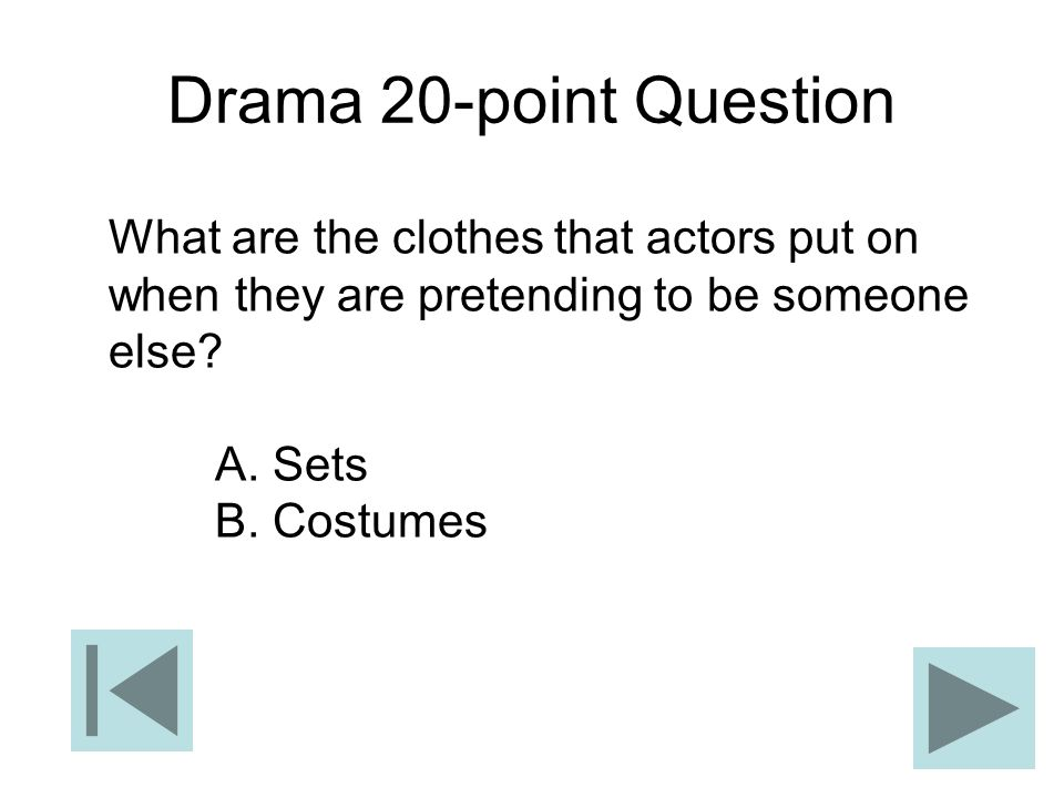 Drama 20-point Question What are the clothes that actors put on when they are pretending to be someone else