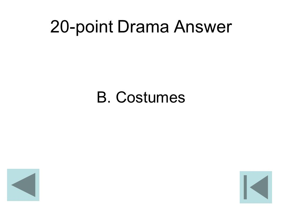20-point Drama Answer B. Costumes