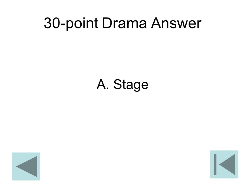 30-point Drama Answer A. Stage