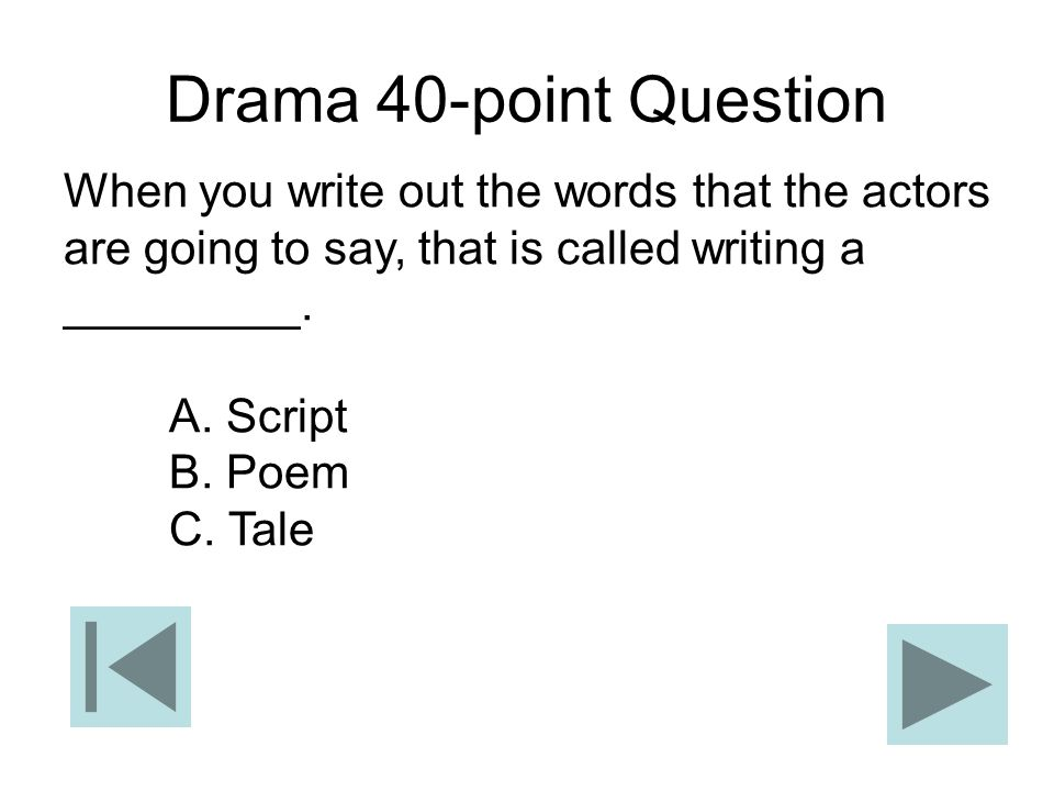 Drama 40-point Question When you write out the words that the actors are going to say, that is called writing a _________.