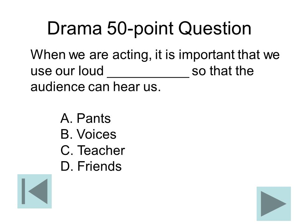 Drama 50-point Question When we are acting, it is important that we use our loud ___________ so that the audience can hear us.