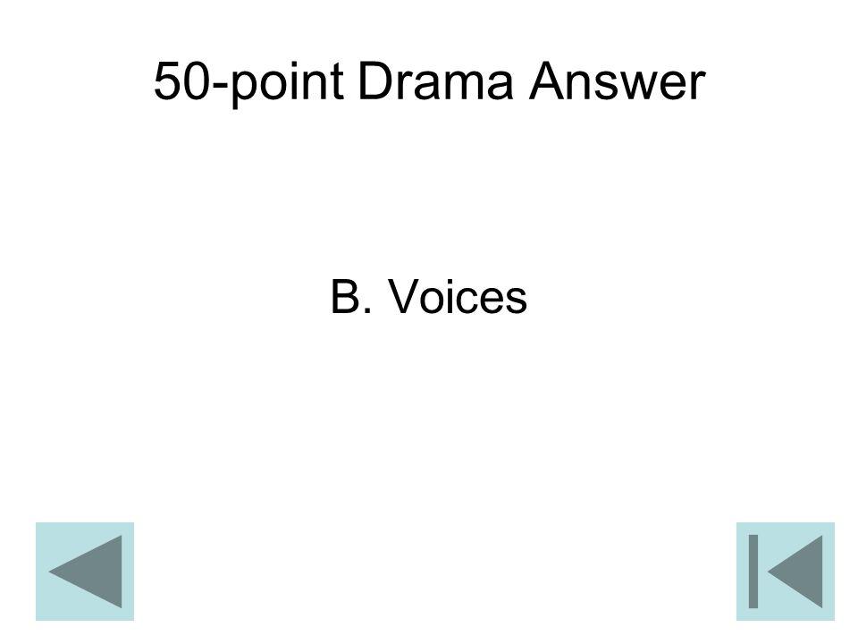 50-point Drama Answer B. Voices