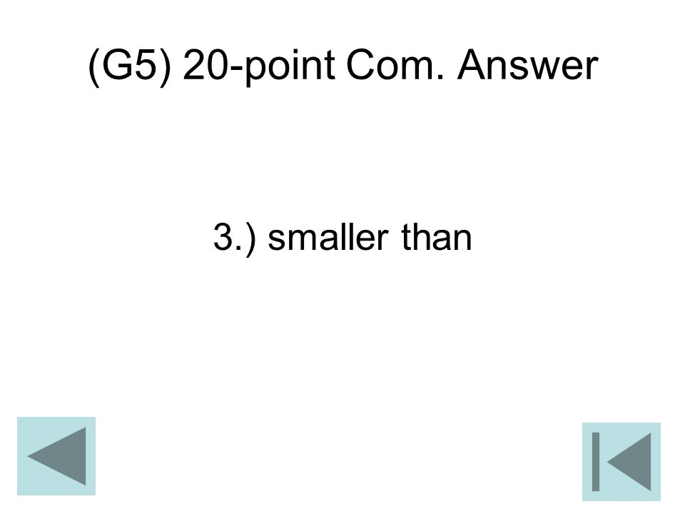 (G5) 20-point Com. Answer 3.) smaller than
