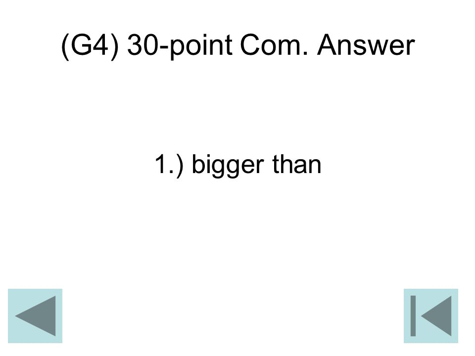 (G4) 30-point Com. Answer 1.) bigger than