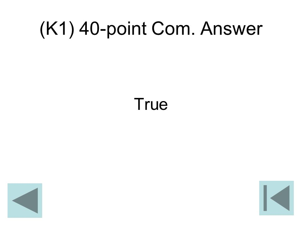 (K1) 40-point Com. Answer True