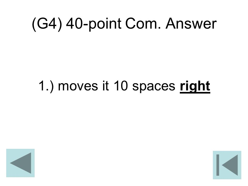 (G4) 40-point Com. Answer 1.) moves it 10 spaces right