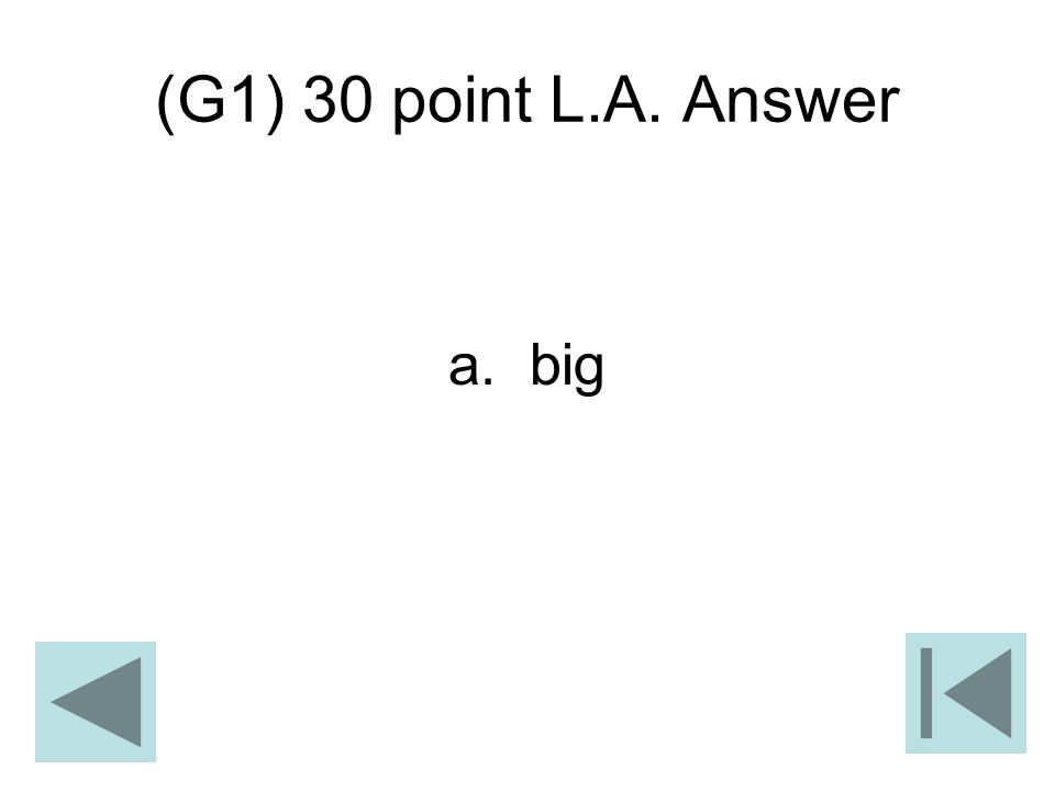 (G1) 30 point L.A. Answer a. big