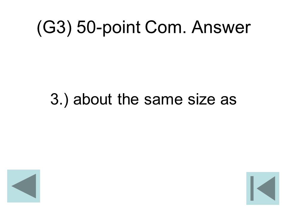(G3) 50-point Com. Answer 3.) about the same size as