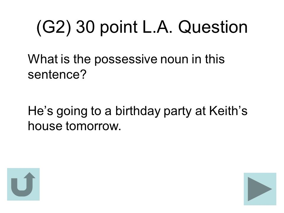 (G2) 30 point L.A. Question What is the possessive noun in this sentence.
