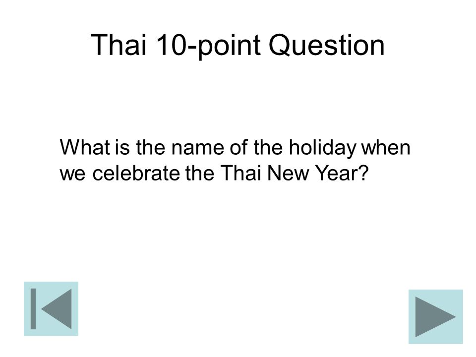 Thai 10-point Question What is the name of the holiday when we celebrate the Thai New Year