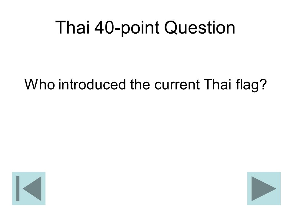 Thai 40-point Question Who introduced the current Thai flag