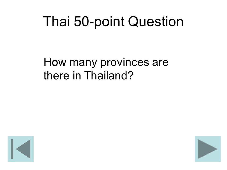 Thai 50-point Question How many provinces are there in Thailand