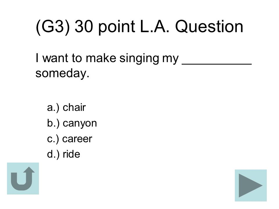 (G3) 30 point L.A. Question I want to make singing my __________ someday. a.) chair. b.) canyon. c.) career.