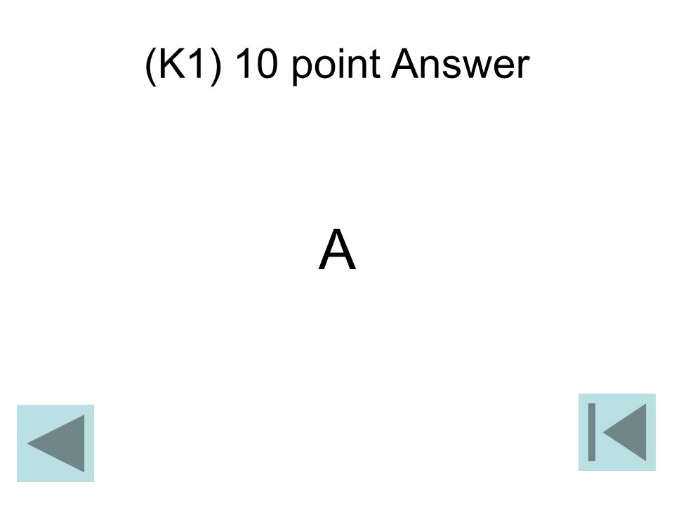 (K1) 10 point Answer A