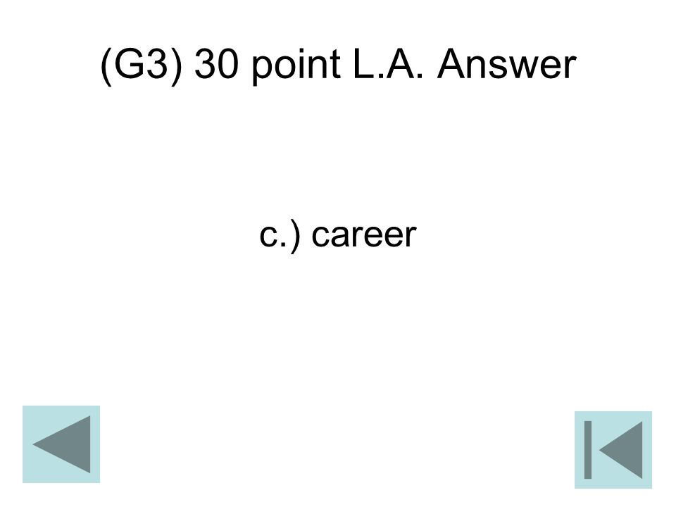 (G3) 30 point L.A. Answer c.) career