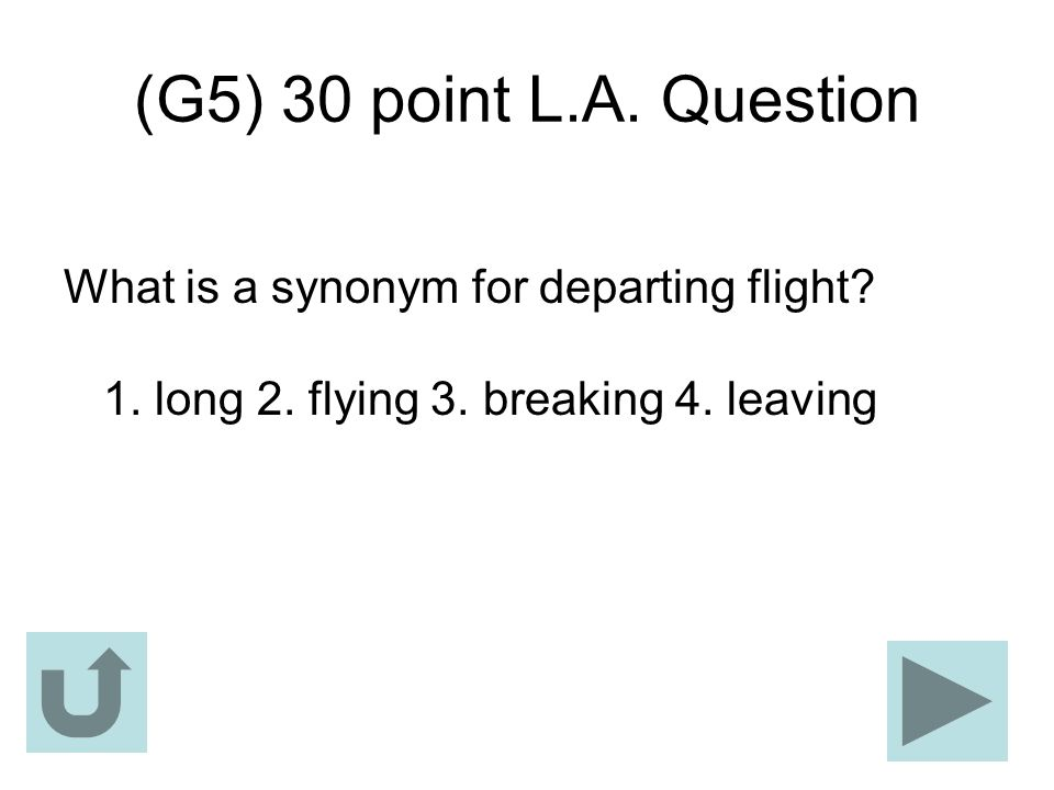(G5) 30 point L.A. Question What is a synonym for departing flight.