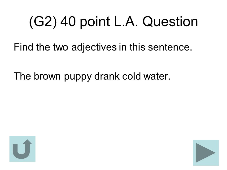 (G2) 40 point L.A. Question Find the two adjectives in this sentence.