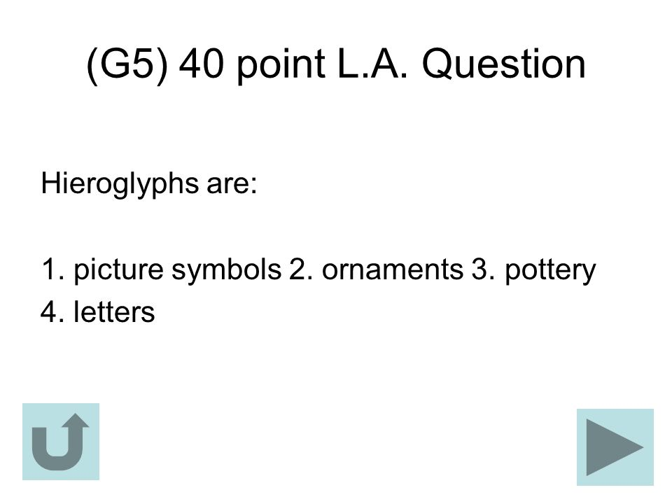 (G5) 40 point L.A. Question Hieroglyphs are: