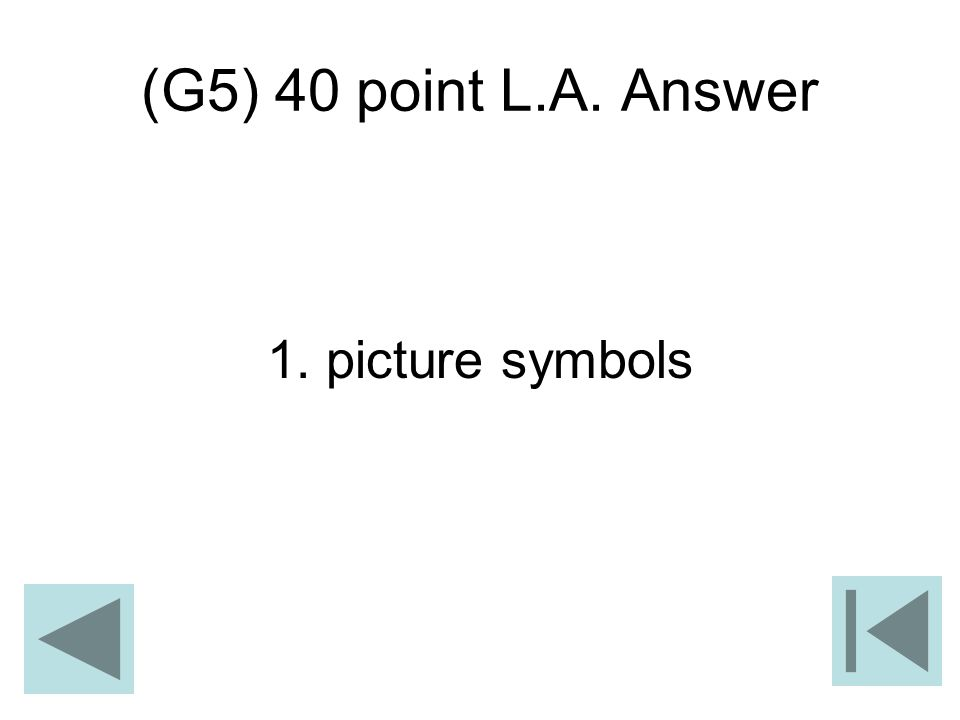 (G5) 40 point L.A. Answer 1. picture symbols