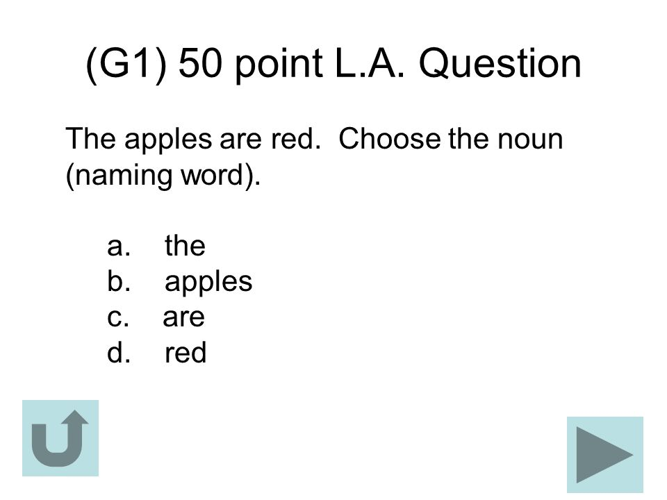 (G1) 50 point L.A. Question The apples are red. Choose the noun (naming word).