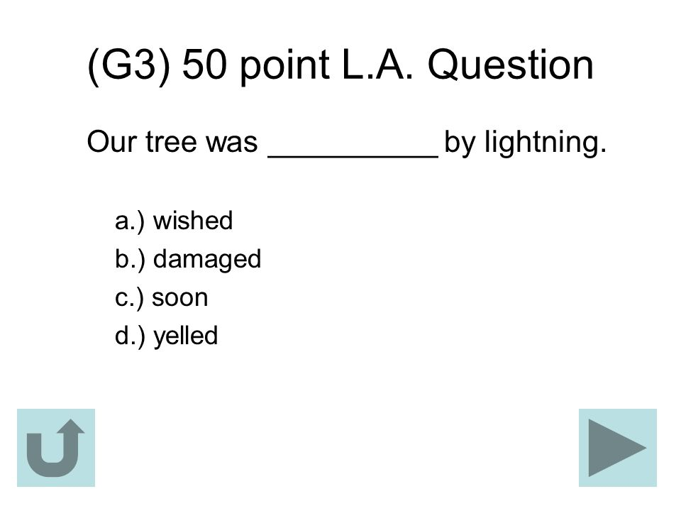 (G3) 50 point L.A. Question Our tree was __________ by lightning.