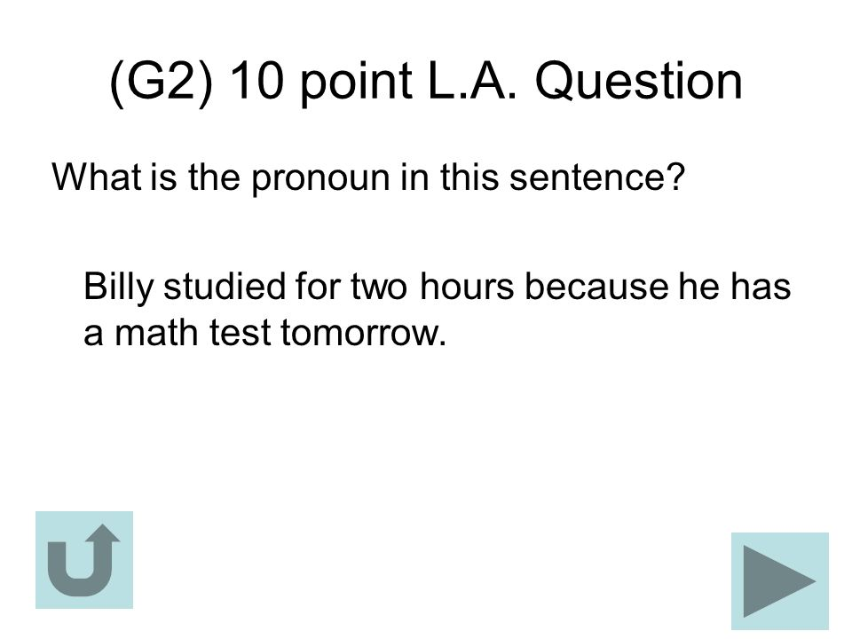 (G2) 10 point L.A. Question What is the pronoun in this sentence