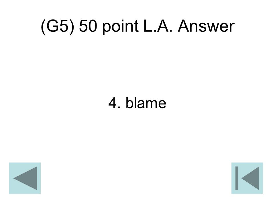 (G5) 50 point L.A. Answer 4. blame