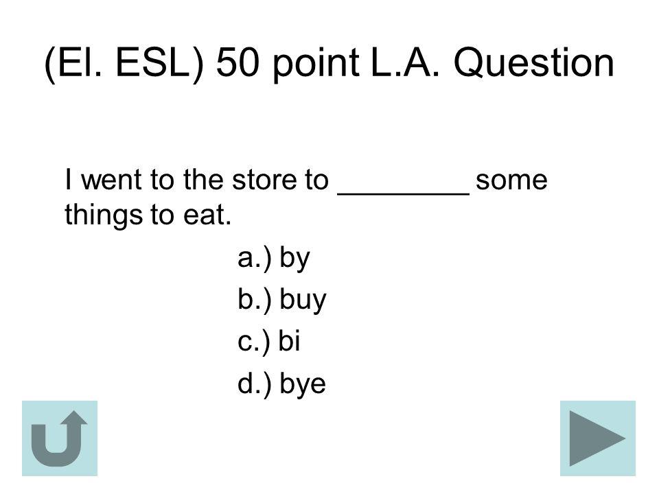 (El. ESL) 50 point L.A. Question