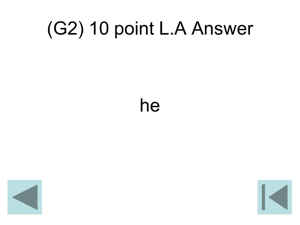 (G2) 10 point L.A Answer he