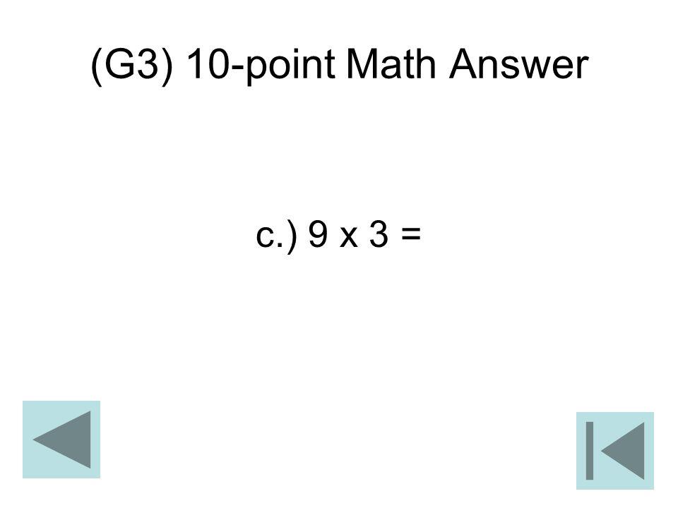 (G3) 10-point Math Answer c.) 9 x 3 =