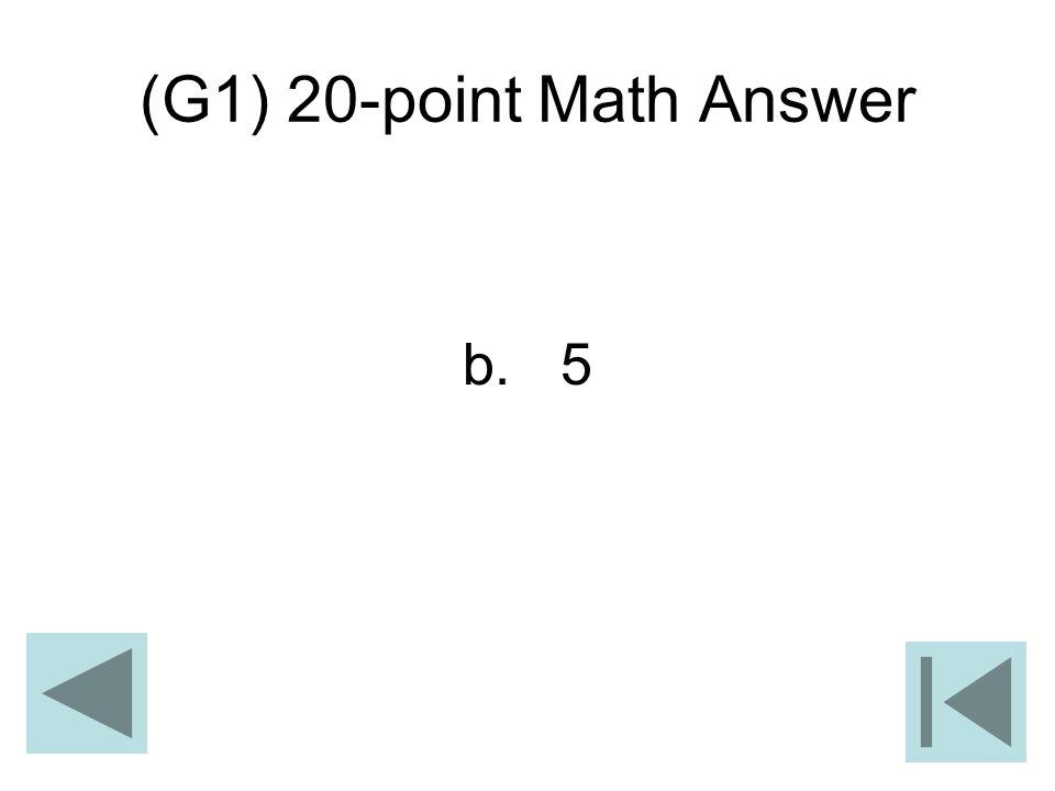 (G1) 20-point Math Answer b. 5