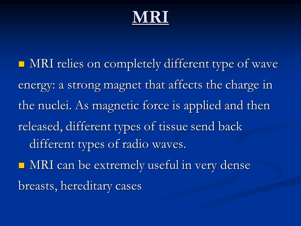 MRI MRI relies on completely different type of wave