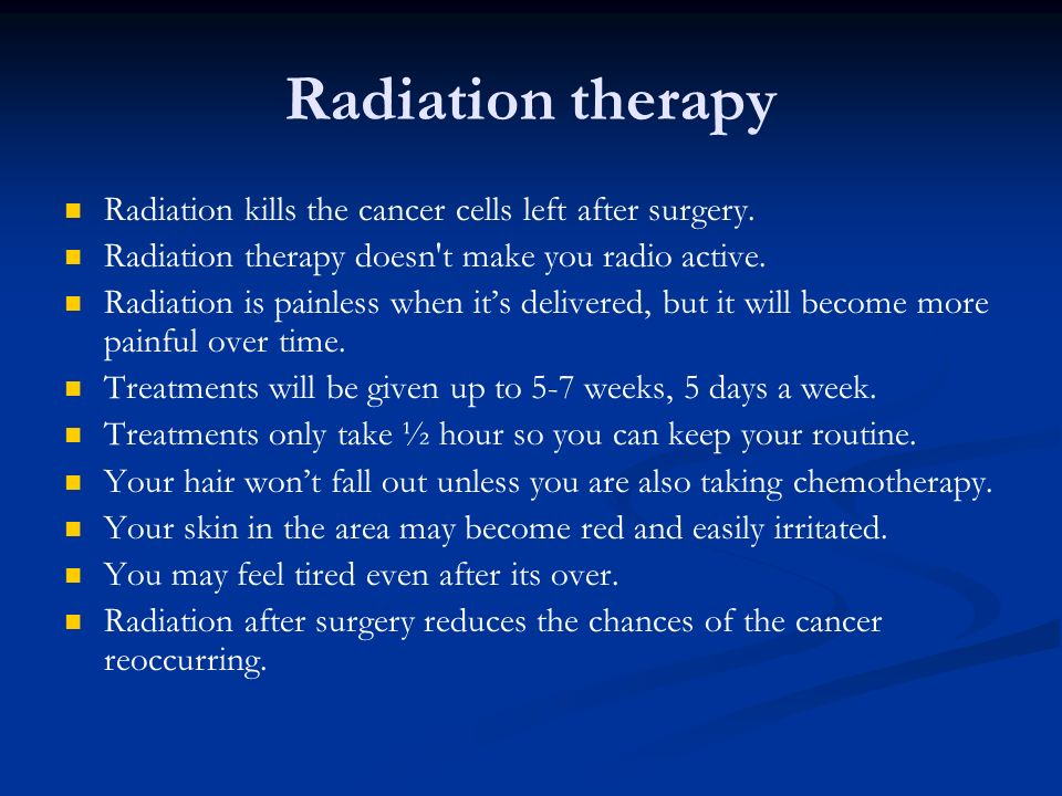 Radiation therapy Radiation kills the cancer cells left after surgery.