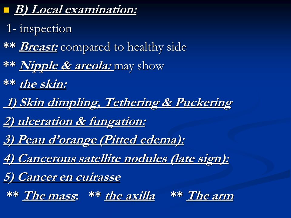 B) Local examination: 1- inspection. ** Breast: compared to healthy side. ** Nipple & areola: may show.