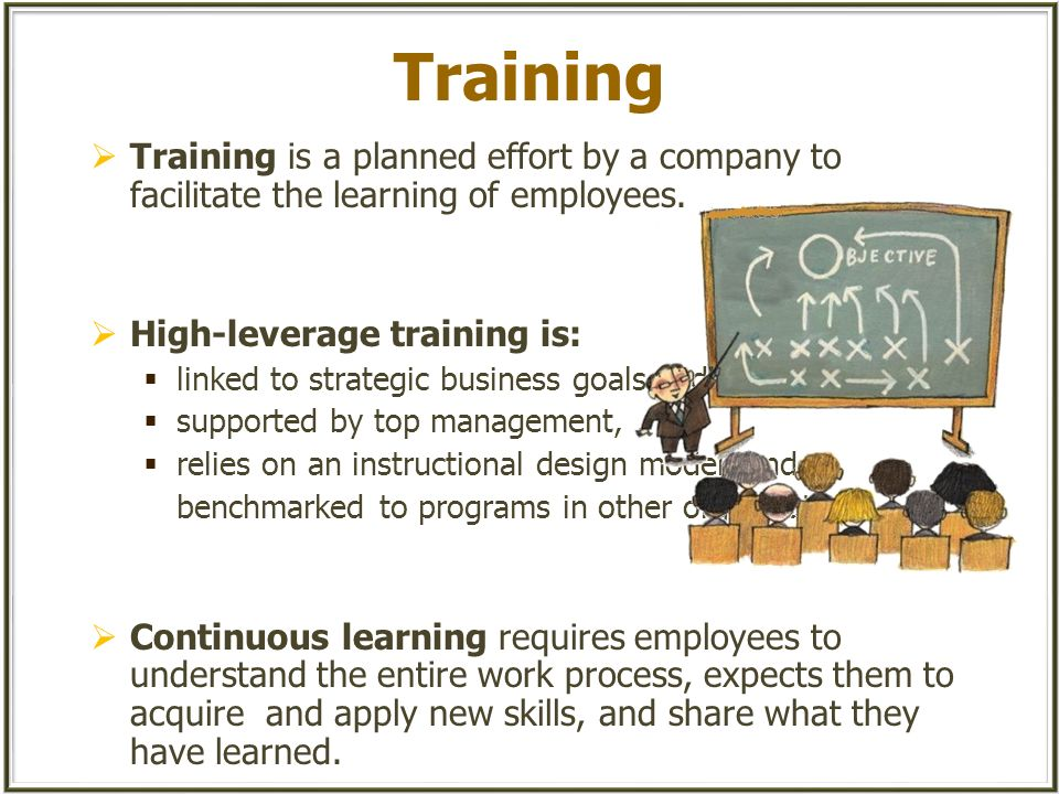 Training Training is a planned effort by a company to facilitate the learning of employees. High-leverage training is: