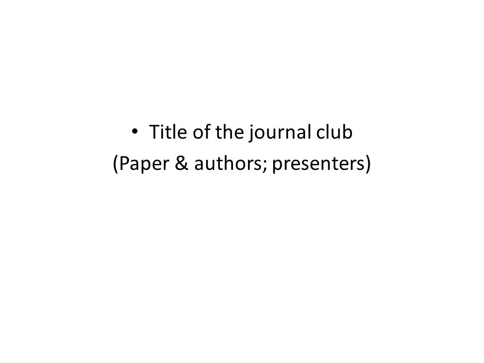 title of the journal club (paper & authors; presenters) - ppt, Powerpoint templates