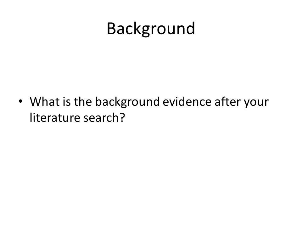 Background What is the background evidence after your literature search 2