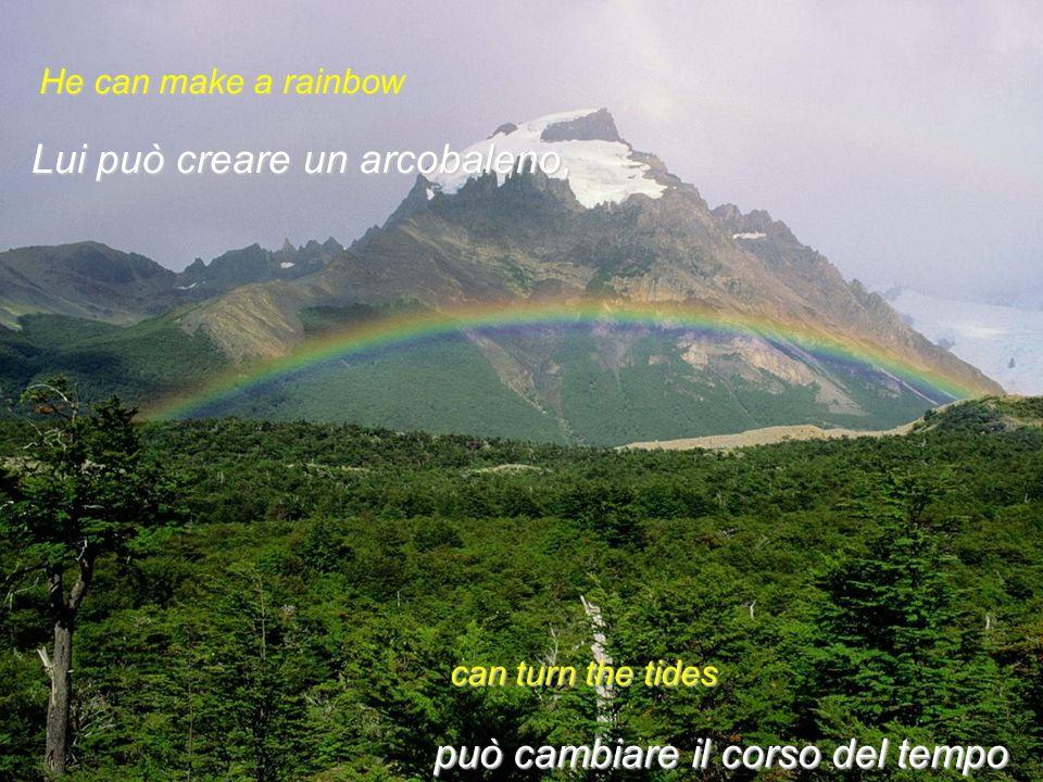 Lui può creare un arcobaleno,
