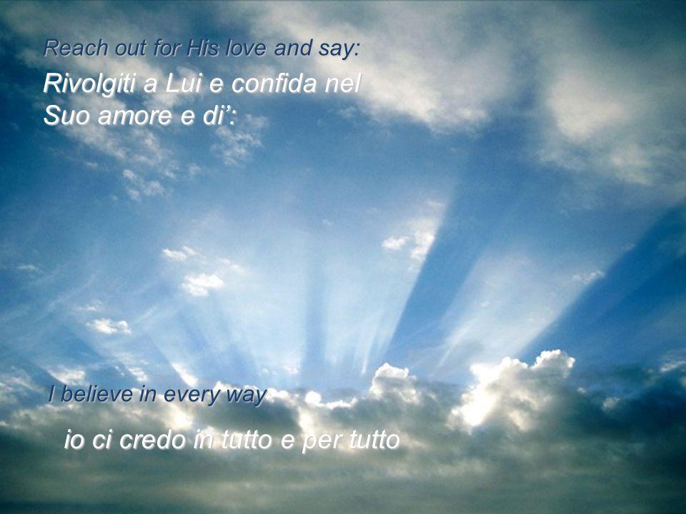 Rivolgiti a Lui e confida nel Suo amore e di':