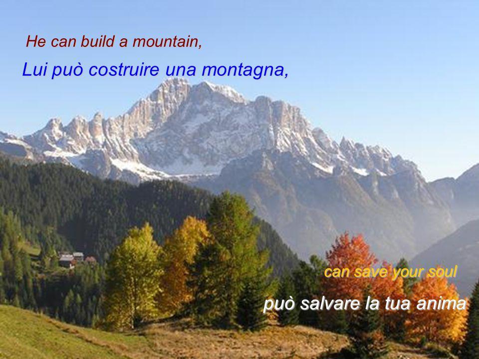 Lui può costruire una montagna,