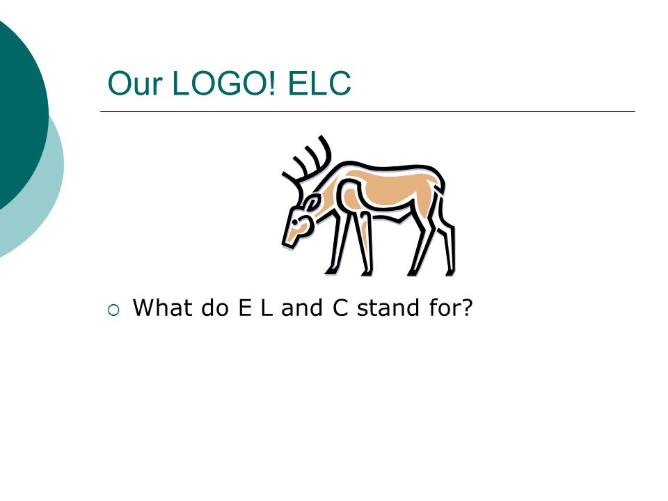 Our LOGO! ELC What do E L and C stand for Brainstorm onto bb