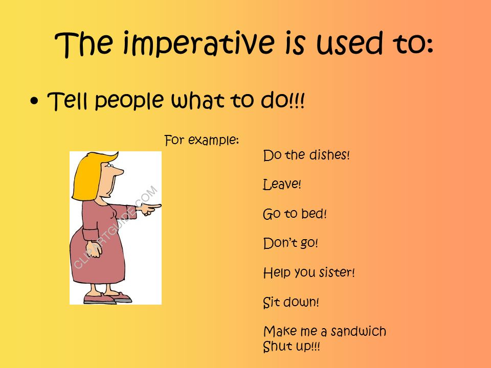The imperative is used to: